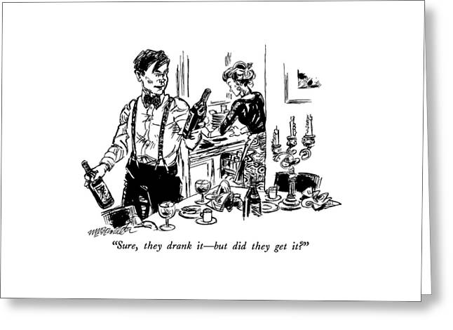 Sure, They Drank It - But Did They Get It? Greeting Card by William Hamilton
