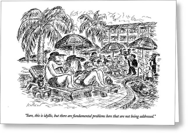 Sure, This Is Idyllic, But There Are Fundamental Greeting Card by Edward Koren
