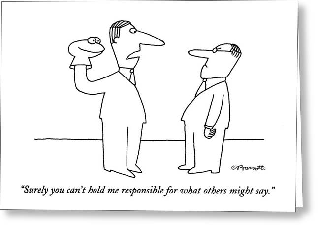 Surely You Can't Hold Me Responsible For What Greeting Card by Charles Barsotti