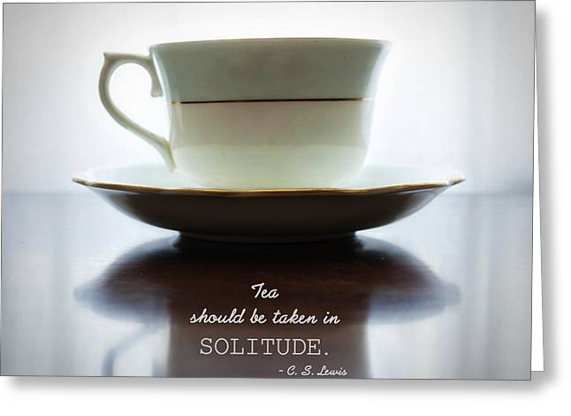 Tea Should Be Taken In Solitude Greeting Card by Claire Carpenter
