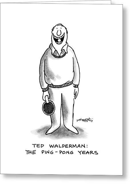 Ted Walderman: The Ping-pong Years Greeting Card