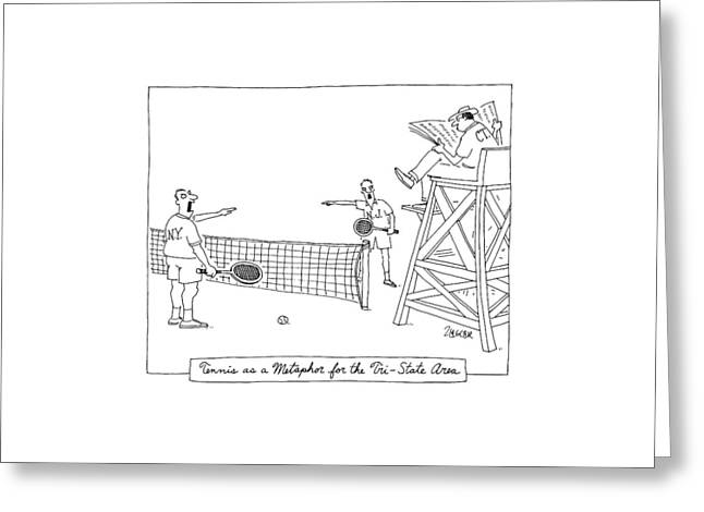 Tennis As A Metaphore For The Tri-state Area Greeting Card by Jack Ziegler