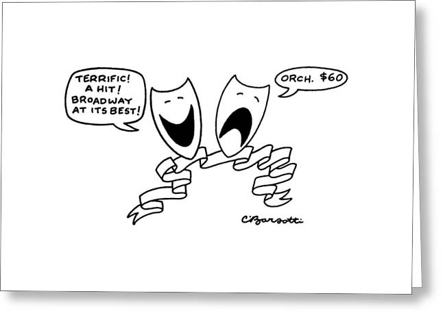 ?terrific!  A Hit!  Broadway At Its Best!? Greeting Card by Charles Barsotti