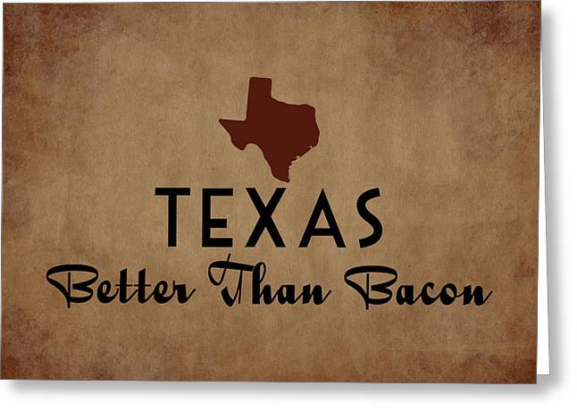 Texas Better Than Bacon Greeting Card by Flo Karp