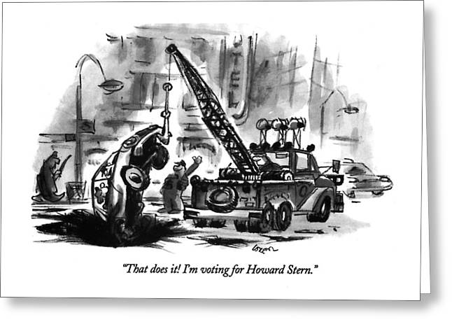 That Does It!  I'm Voting For Howard Stern Greeting Card by Lee Loren