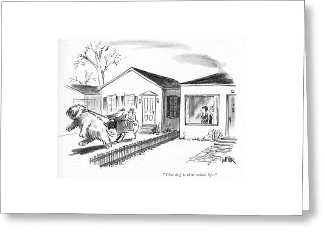 That Dog Is Their Whole Life Greeting Card by Robert Weber