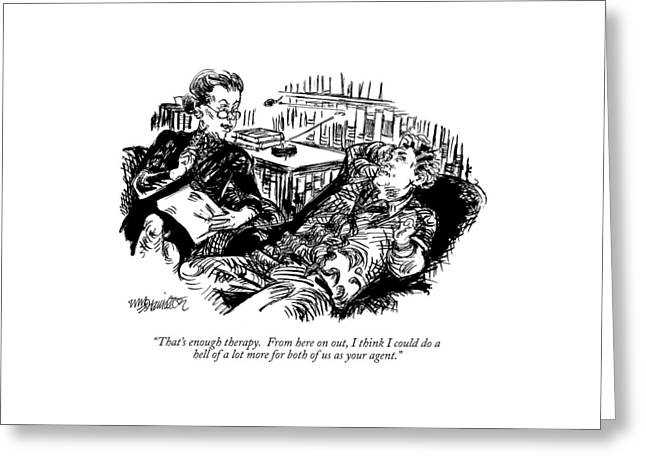 That's Enough Therapy.  From Here Greeting Card by William Hamilton