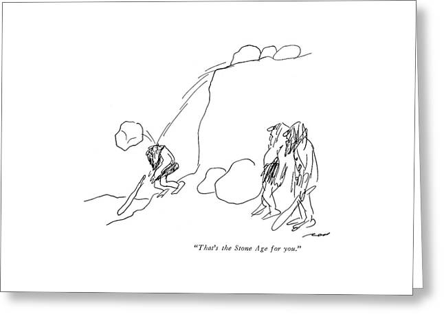 That's The Stone Age For You Greeting Card by Al Ross