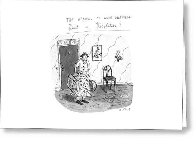 The Arrival Of Aunt Mathilda Visit Or Visitation? Greeting Card