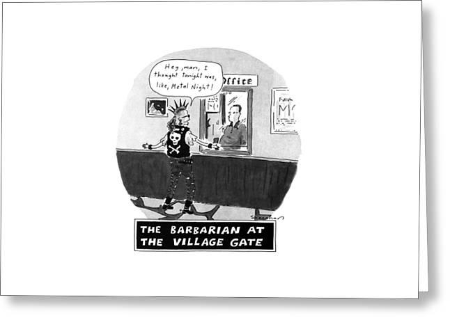 The Barbarian At The Villiage Gate Greeting Card by Danny Shanahan