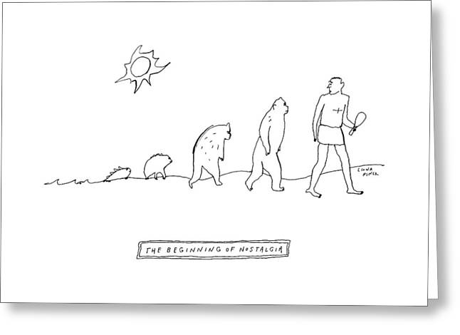 The Beginning Of Nostalgia -- The Ascent Of Man Greeting Card