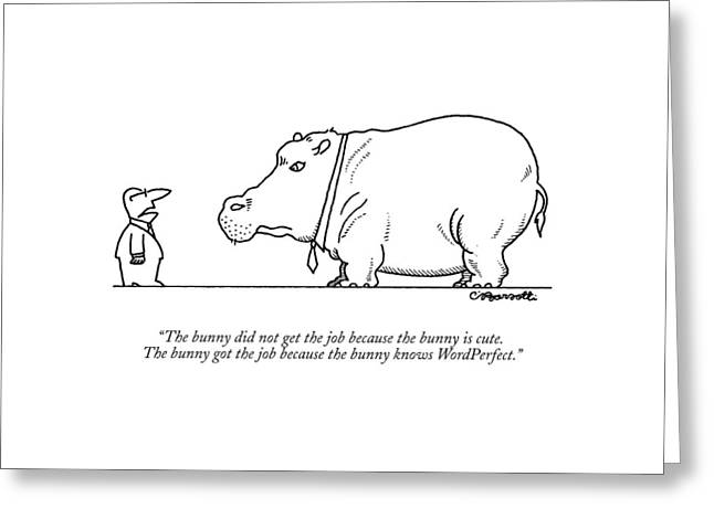 The Bunny Did Not Get The Job Because The Bunny Greeting Card by Charles Barsotti
