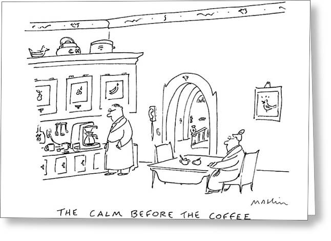 The Calm Before The Coffee Greeting Card by Michael Maslin