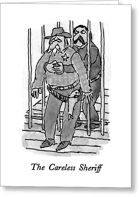 The Careless Sheriff Greeting Card by William Stei