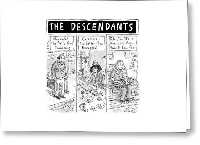The Cartoon Displays Three Mediocre Descendants Greeting Card by Roz Chast