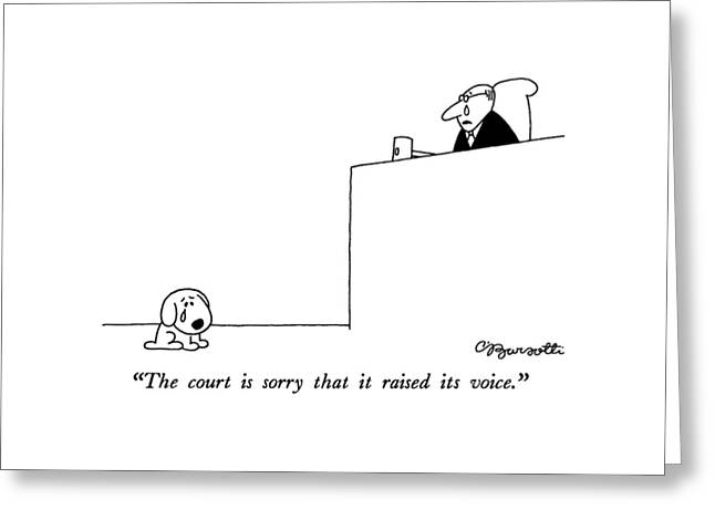 The Court Is Sorry That It Raised Its Voice Greeting Card by Charles Barsotti