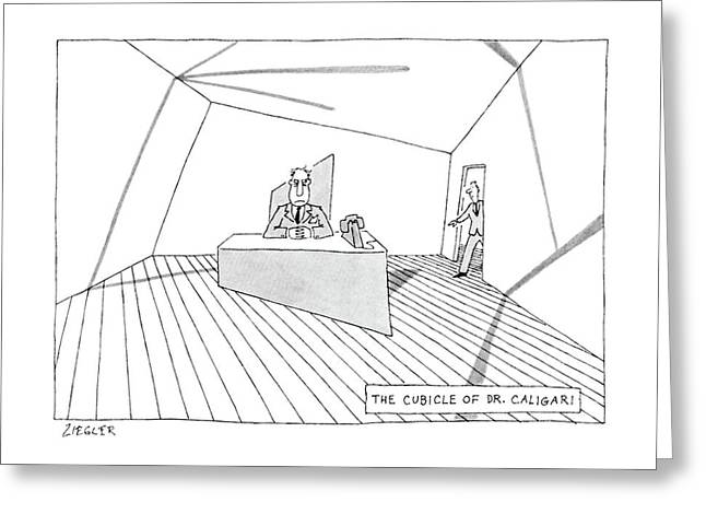 The Cubicle Of Dr. Caligari Greeting Card by Jack Ziegler