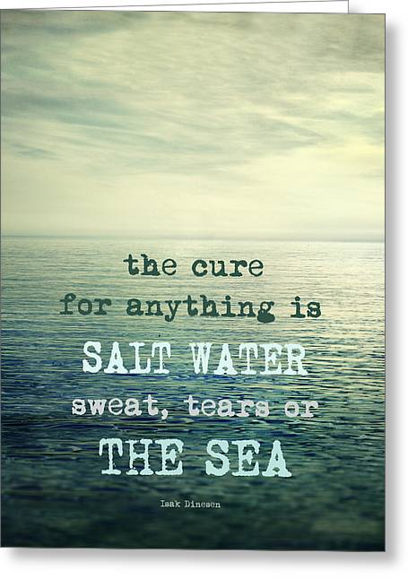 The Cure For Anything Is Salt Water Sweat Tears Or The Sea Greeting Card