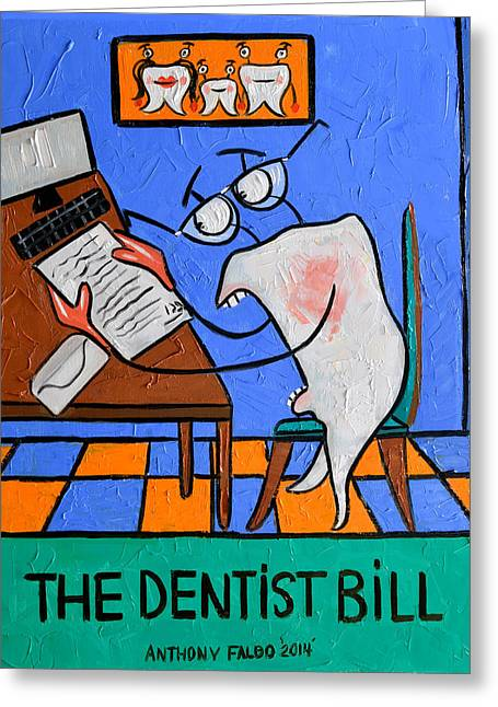 The Dentist Bill Greeting Card by Anthony Falbo