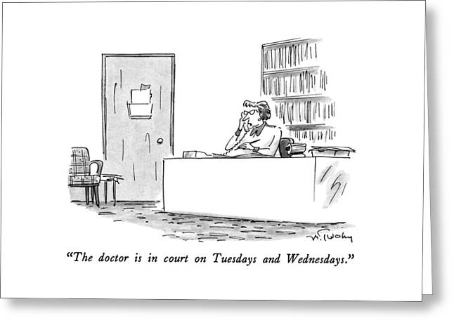 The Doctor Is In Court On Tuesdays And Wednesdays Greeting Card