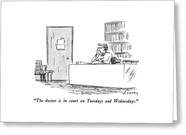 The Doctor Is In Court On Tuesdays And Wednesdays Greeting Card by Mike Twohy