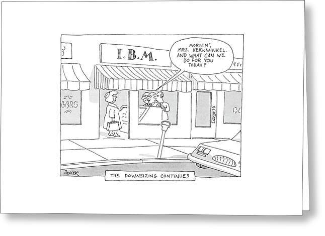 The Downsizing Continues 'mornin' Mrs Greeting Card by Jack Ziegler