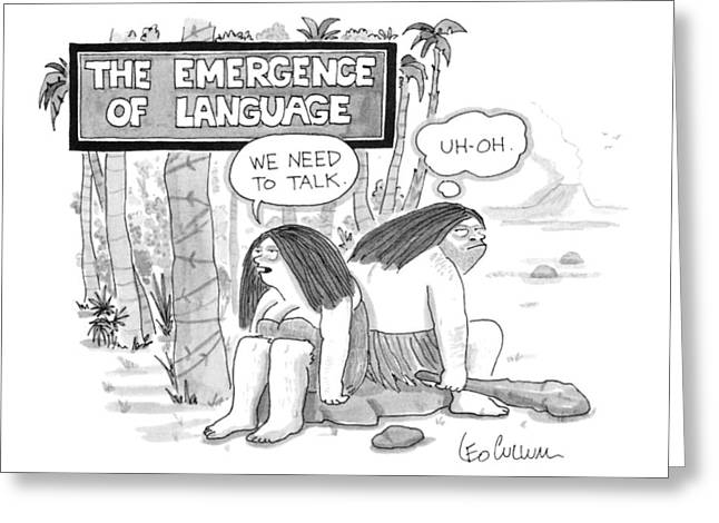 The Emergence Of Language Cave Woman: 'we Need Greeting Card by Leo Cullum