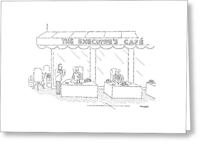 The Executive's Cafe Greeting Card by Robert Mankoff
