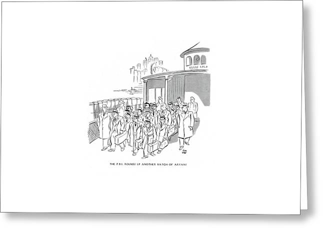 The F.b.i. Rounds Up Another Batch Of Aryans Greeting Card by Carl Rose