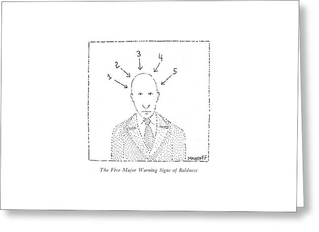 The Five Major Warning Signs Of Baldness Greeting Card by Robert Mankoff