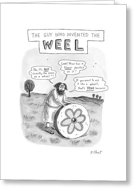 'the Guy Who Invented The Weel' Greeting Card by Roz Chast