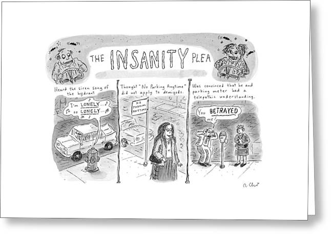 The Insanity Plea Greeting Card by Roz Chast