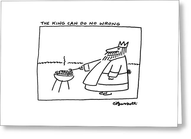 The King Can Do No Wrong Greeting Card by Charles Barsotti