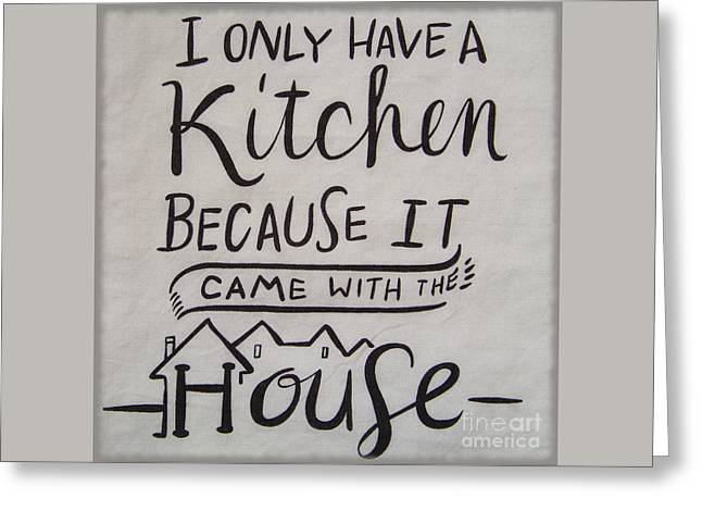 The Kitchen Came With The House Greeting Card