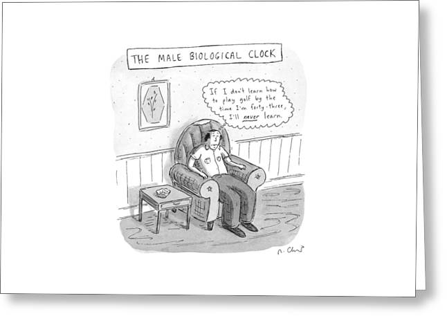 The Male Biological Clock Greeting Card by Roz Chast