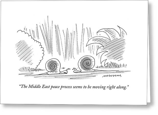 The Middle East Peace Process Seems To Be Moving Greeting Card