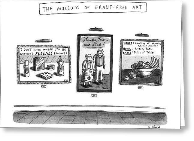The Museum Of Grant-free Art Greeting Card by Roz Chast