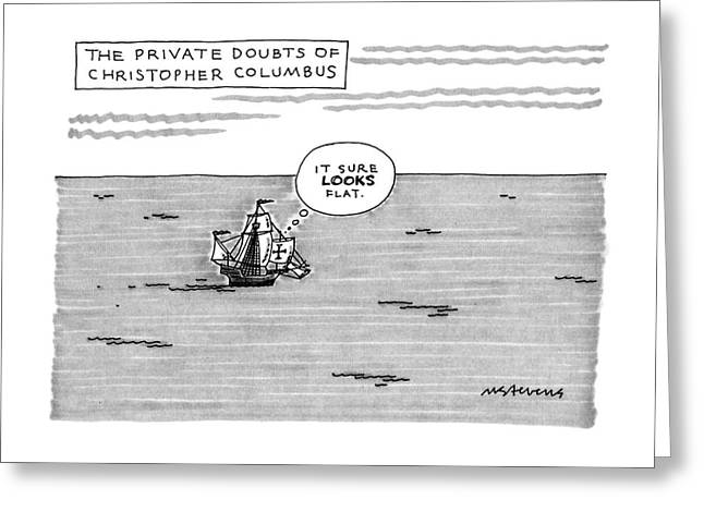 The Private Doubts Of Christopher Columbus Greeting Card by Mick Stevens