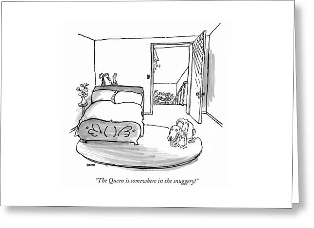 The Queen Is Somewhere In The Snuggery! Greeting Card