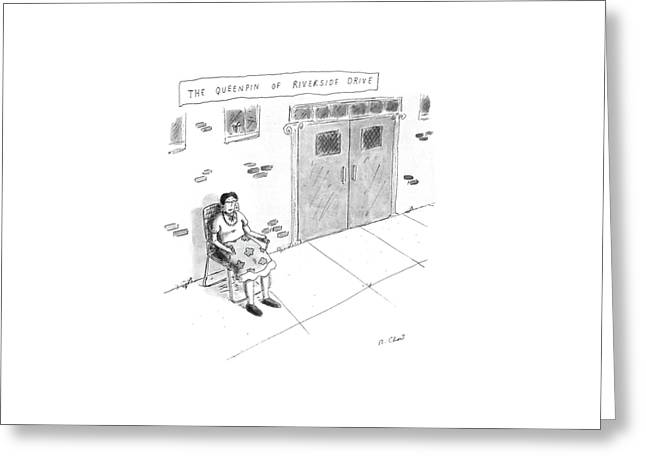 The Queenpin Of Riverside Drive Greeting Card by Roz Chast