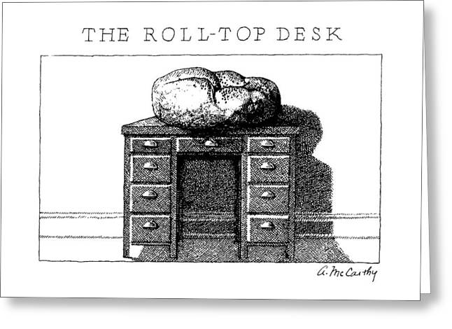 The Roll-top Desk Greeting Card by Ann McCarthy