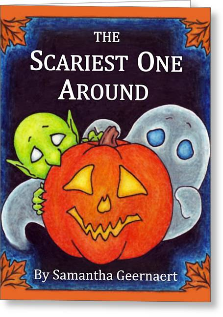 The Scariest One Around Greeting Card by Samantha Geernaert