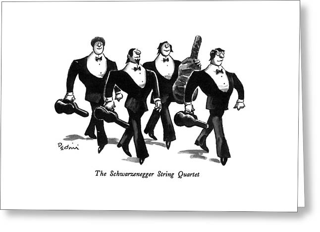 The Schwarzenegger String Quartet Greeting Card by Eldon Dedini