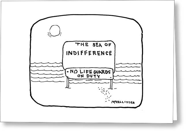 The Sea Of Indifference No Lifeguards On Duty Greeting Card