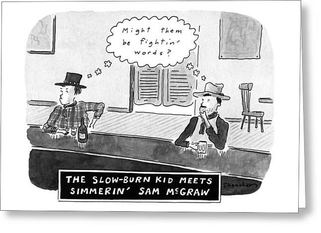 The Slow-burn Kid Meets Simmerin' Sam Mcgraw Greeting Card by Danny Shanaha