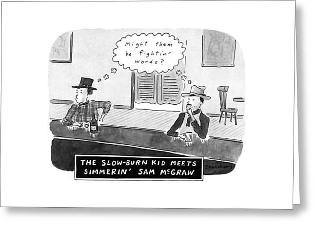 The Slow-burn Kid Meets Simmerin' Sam Mcgraw Greeting Card
