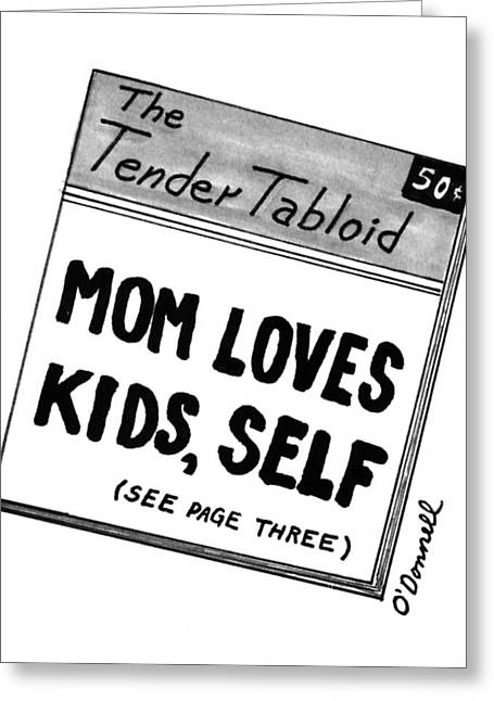 The Tender Tabloid 'mom Loves Kids Greeting Card by Mark O'Donnel