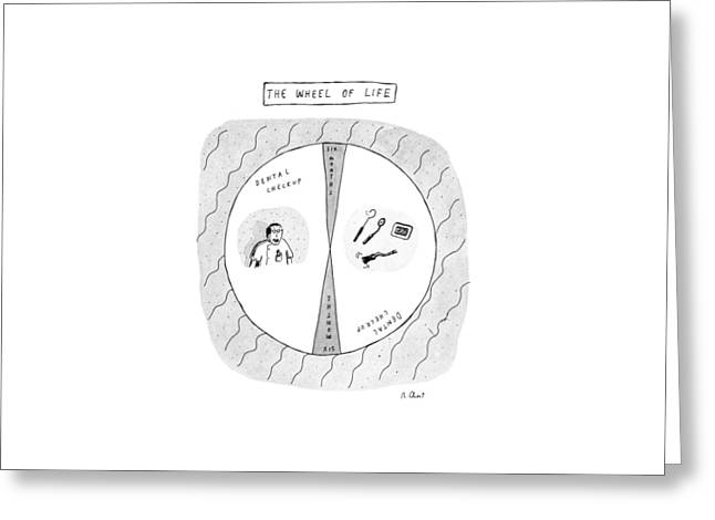 The Wheel Of Life Greeting Card by Roz Chast
