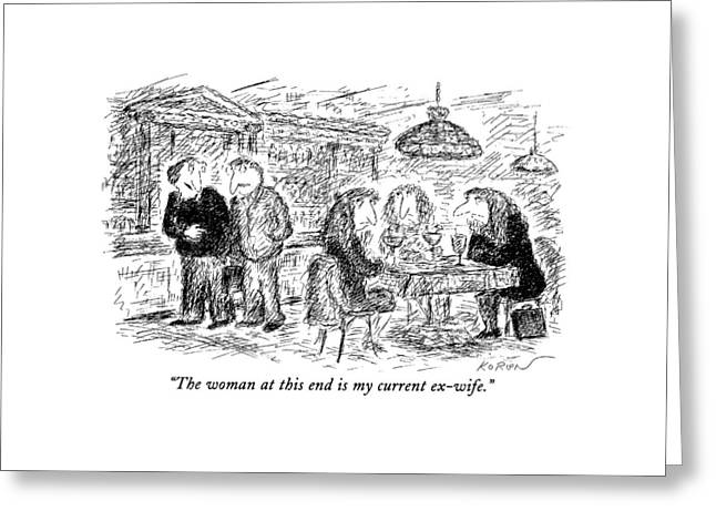 The Woman At This End Is My Current Ex-wife Greeting Card by Edward Koren