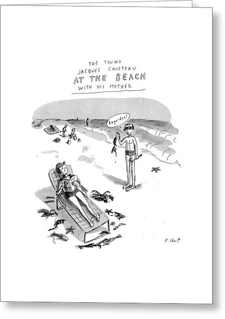 The Young Jacques Cousteau At The Beach Greeting Card by Roz Chast
